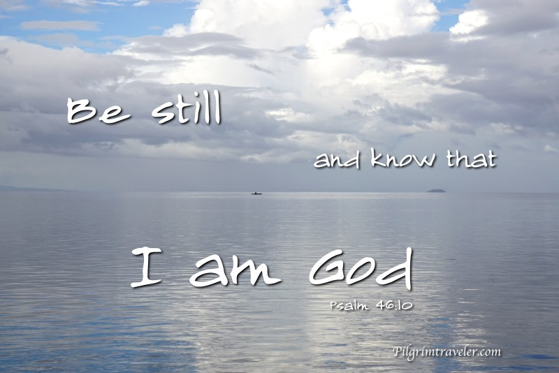 "Psalm 46:10 ""Be still, and know that I am God."""