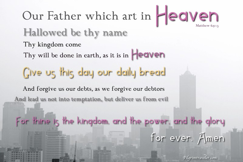 """Matthew 6:9-13 """"Our Father which art in heaven, Hallowed be thy name."""""""