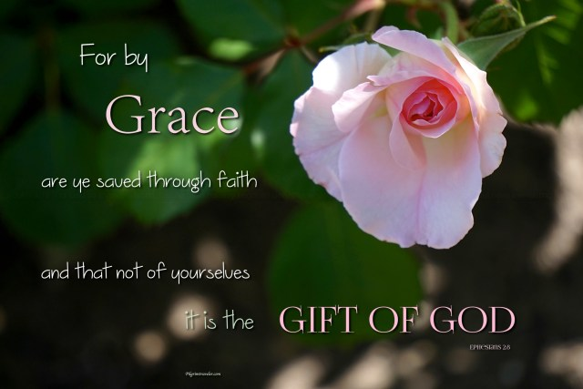 "Ephesians 2:8 ""For by grace are ye saved through faith; and that not of yourselves: it is the gift of God."""