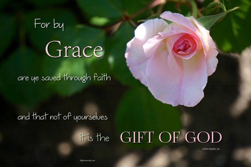 """Ephesians 2:8 """"For by grace are ye saved through faith; and that not of yourselves: it is the gift of God."""""""