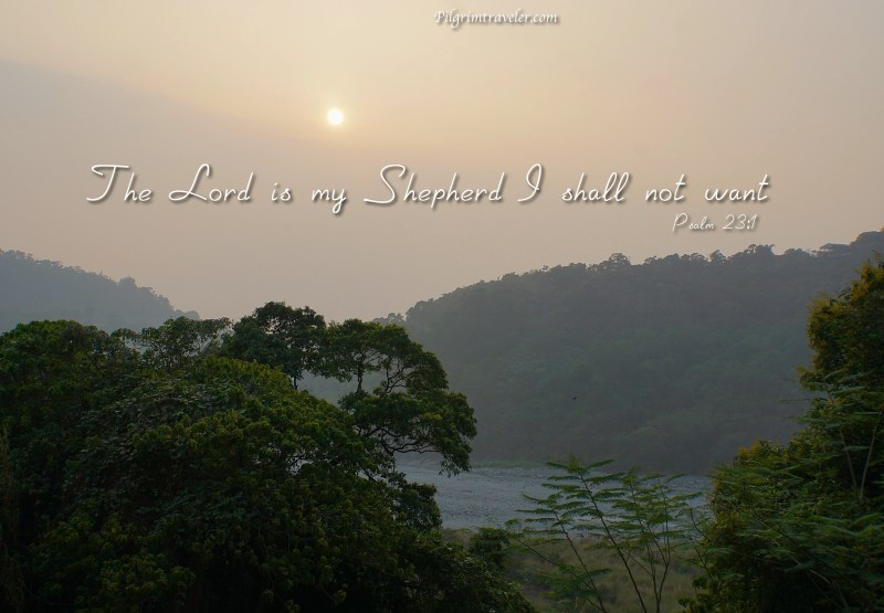 """Psalm 23:1 """"The Lord is my Shepherd; I shall not want."""""""