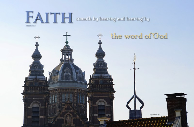 "Romans 10:17  ""So then faith cometh by hearing and hearing by the word of God."""