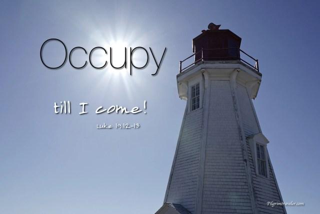 """Luke 19:12-13 """"Occupy till I come."""""""