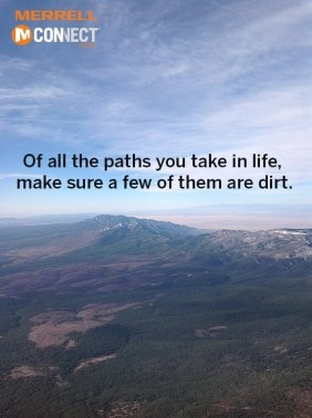 Of all the paths you take in life, make sure a few of them are dirt. #run #running #trail #motivation #inspiration #fitness #health #merrell #mconnect {PilotingPaperAirplanes.com}
