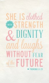 She is clothed with strength and dignity and laughs without fear of the future.