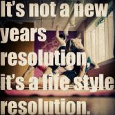 It's not a new year's resolution, it's a lifestyle resolution.