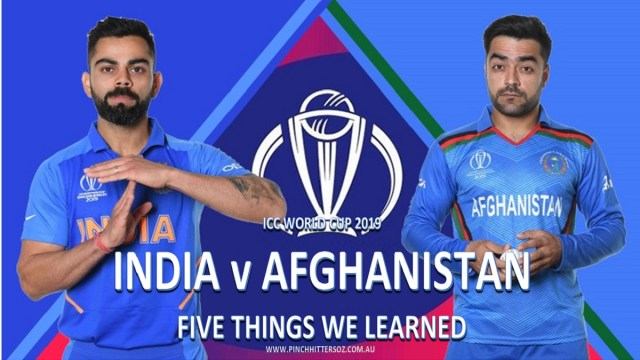 CWC19: India vs Afghanistan – Five Things We Learned
