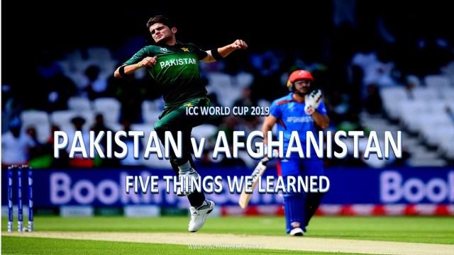 CWC19: Pakistan vs Afghanistan – Five Things We Learned
