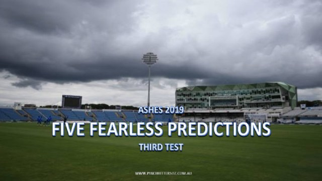 Ashes 2019: Third Test – Five Fearless Predictions