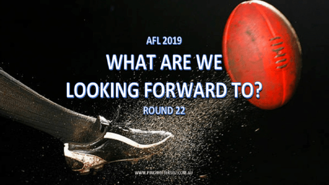 AFL 2019: Round 22 – What are we looking forward to this weekend?