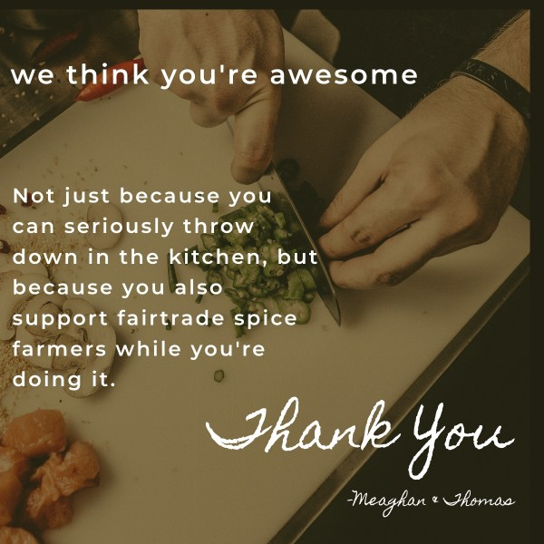 thank you for choosing fairtrade organic spices
