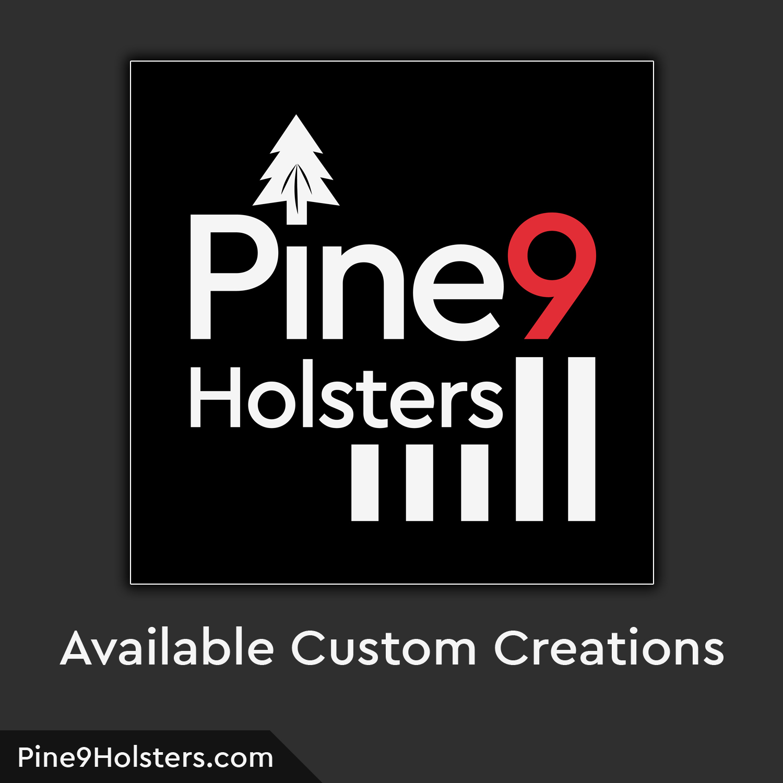Pine9 Holsters custom creations