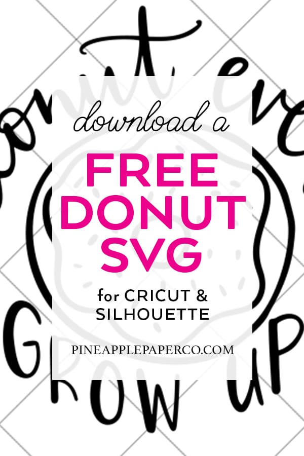 Download Free Donut SVG - Donut Ever Grow Up Cut File - Pineapple ...