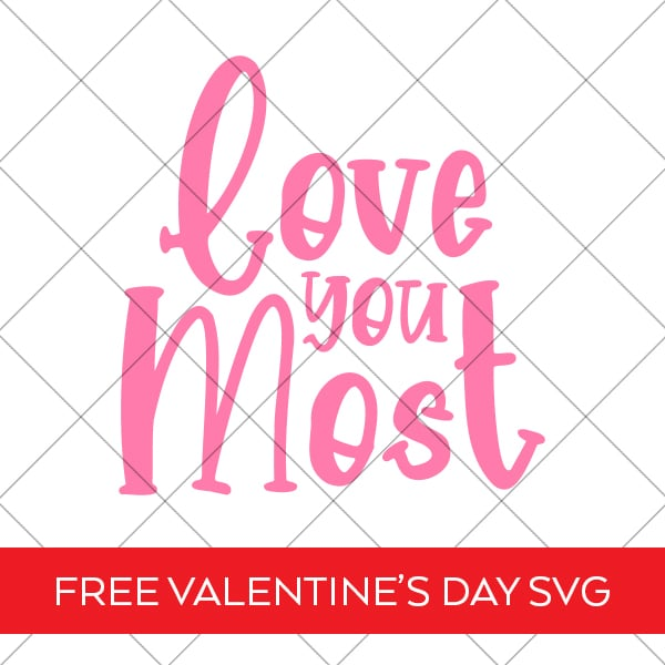 Love you Most SVG Free for Valentine's Day by Pineapple Paper Co.