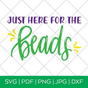 Just Here for the Beads Mardi Gras SVG File by Pineapple Paper Co.