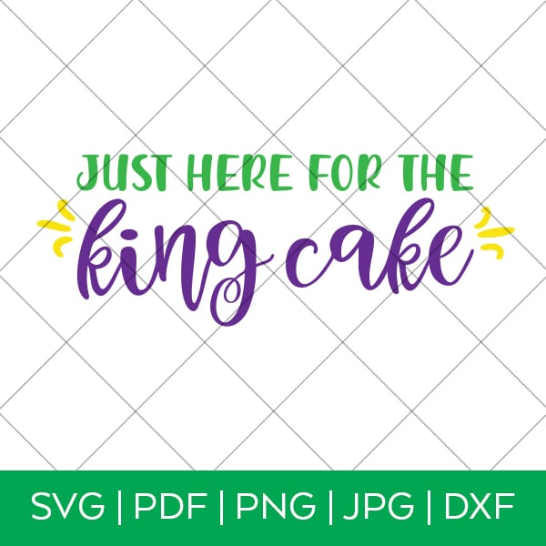 Just Here for the King Cake Mardi Gras SVG by Pineapple Paper Co.