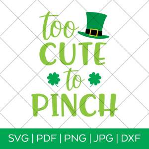 Too Cute to Pinch St. Patrick's Day SVG Cut File
