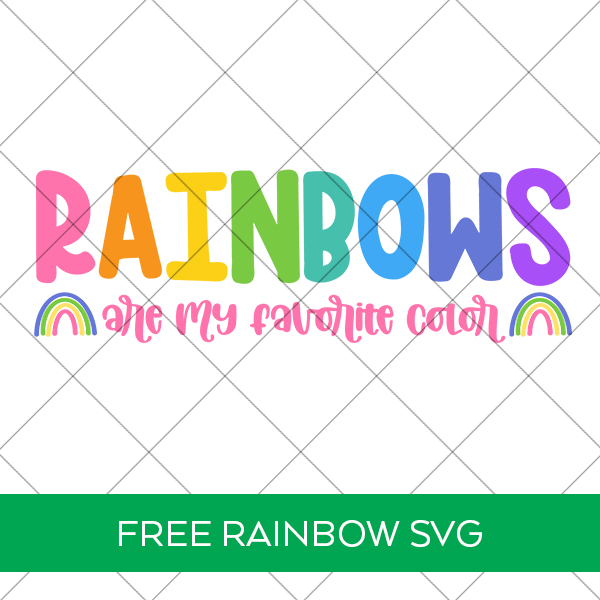 Rainbows Are My Favorite Color SVG File