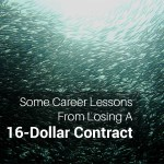 Some career lessons from losing a 16 dollar contract