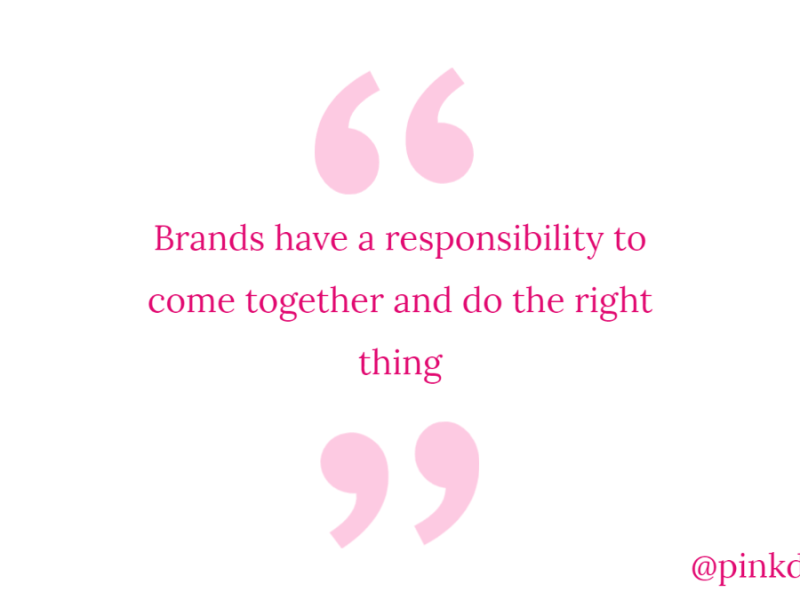Brands have a responsibility to come together and do the right thing
