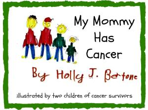 "Children's Book ""My Mommy Has Cancer"" by Holly J. Bertone available for purchase on blurb.com"