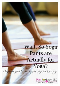 Wait. So Yoga Pants are Actually for Yoga?