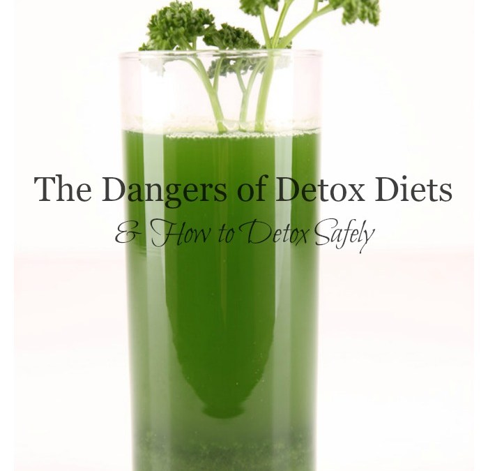 The Dangers of Detox Diets and How to Detox Safely