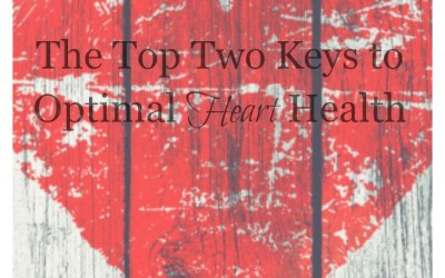 The Top Two Keys to Optimal Heart Health