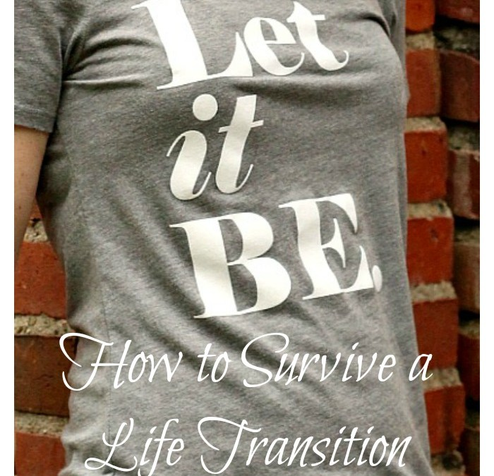 Let it Be – Surviving a Life Transition