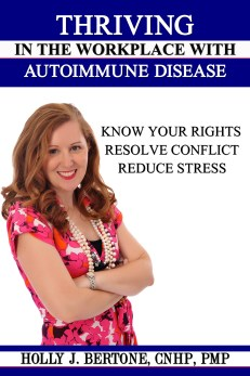 Thriving in the Workplace with Autoimmune Disease. Know Your Rights, Resolve Conflict, Reduce Stress