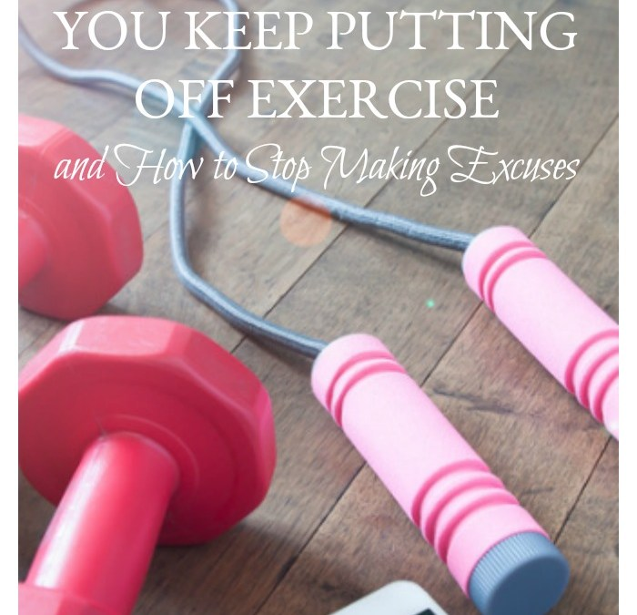 The REAL Reason You Keep Putting Off Exercise and How to Stop Making Excuses