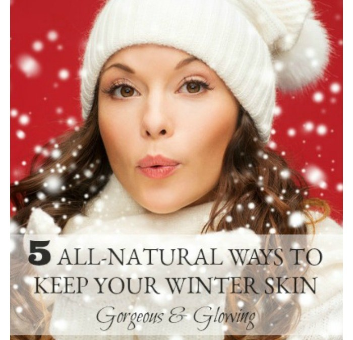 5 All-Natural Ways to Keep Your Winter Skin Gorgeous and Glowing