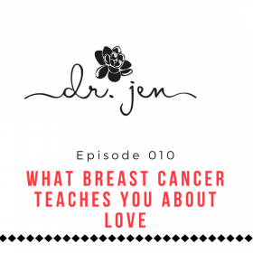 What Breast Cancer Teaches You About Love with Dr. Jen Cronin