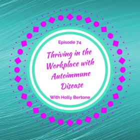 Thriving in the Workplace with Autoimmune Disease with Brodie Welch