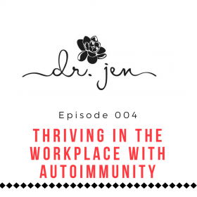 Thriving in the Workplace with Autoimmune with Dr. Jen Cronin