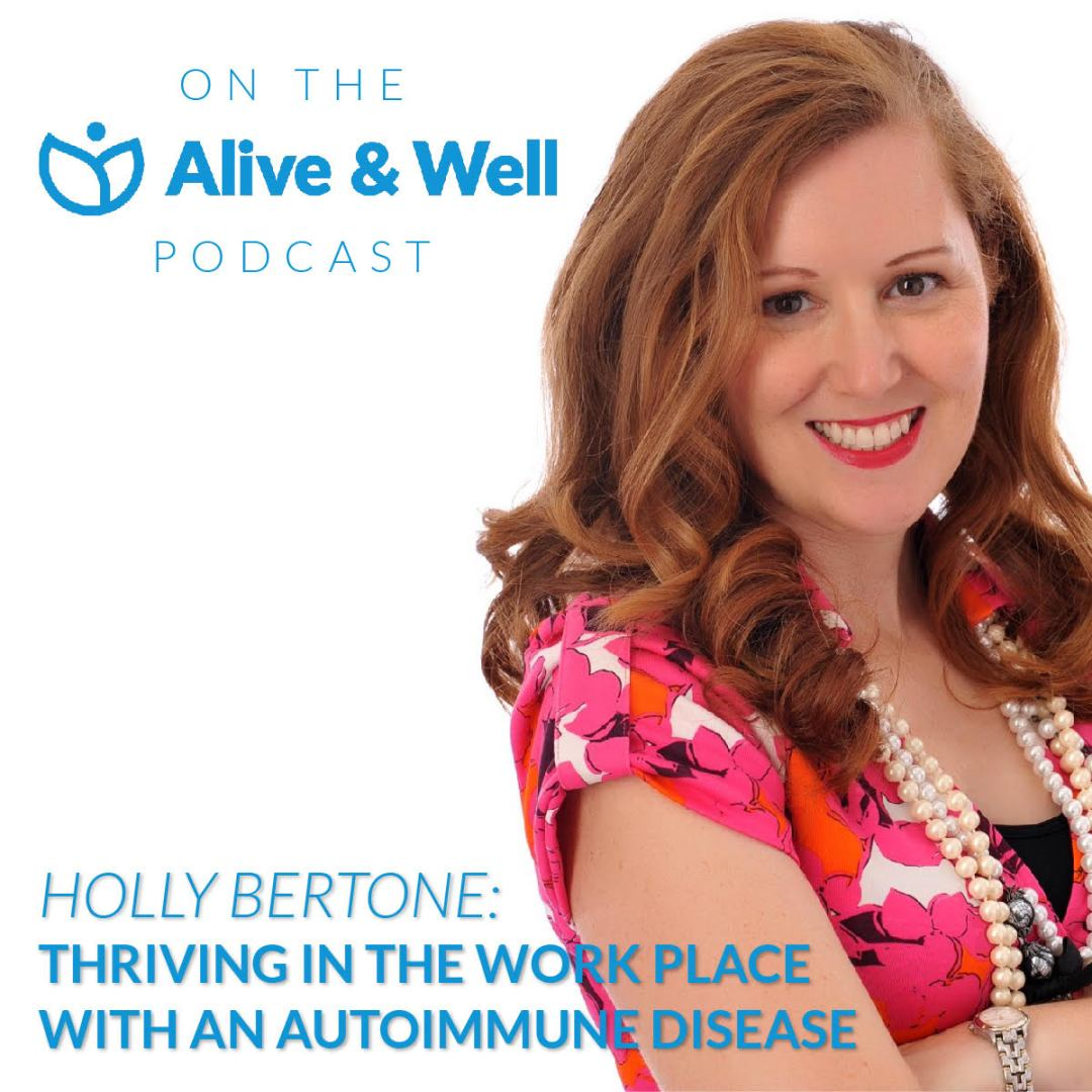 Thriving in the Workplace with Autoimmune Disease - The Alive & Well Podcast