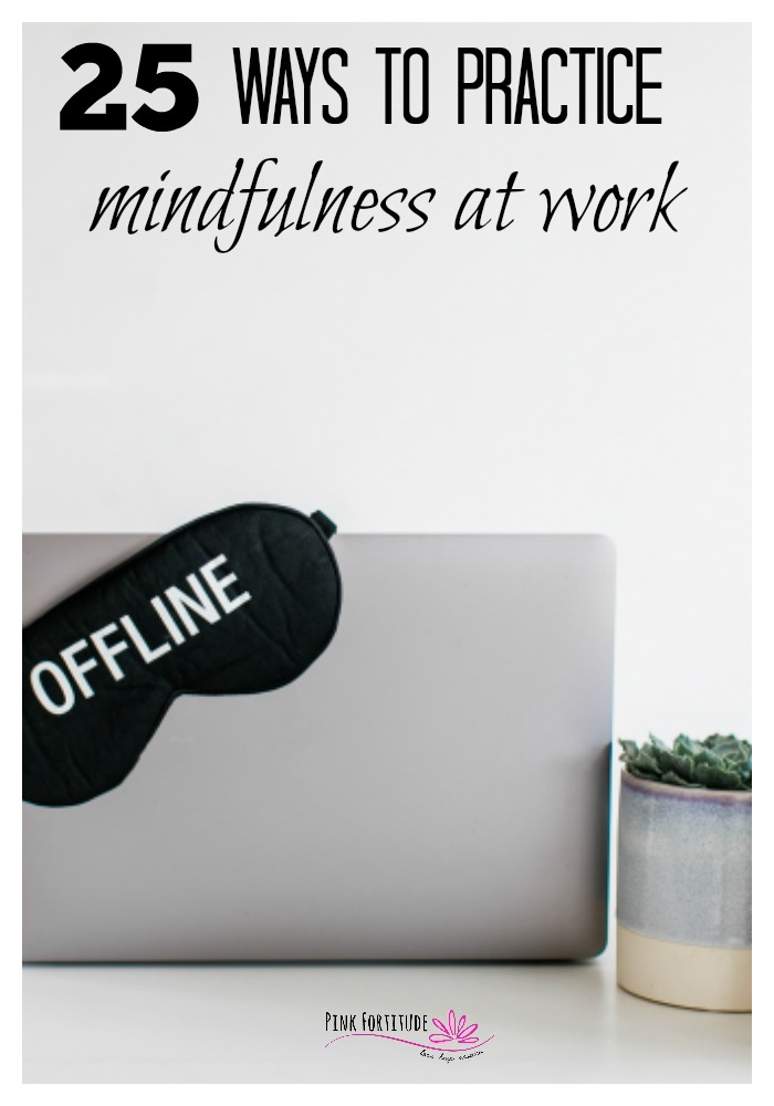 Even in the best of work environments where you love your job and have the best boss in the world, practicing mindfulness at work is still a game-changer. If you are miserable in your job, it's that much more. These are 25 ways that you can practice mindfulness at work. Which one/s are you going to implement first?