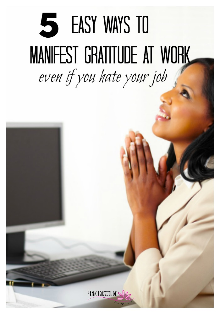 When you love your job, it's easy to be happy. When you hate your job, it's just as easy to be miserable. Enter the game-changer called gratitude. Here's how to manifest gratitude at work... even if you hate your job!
