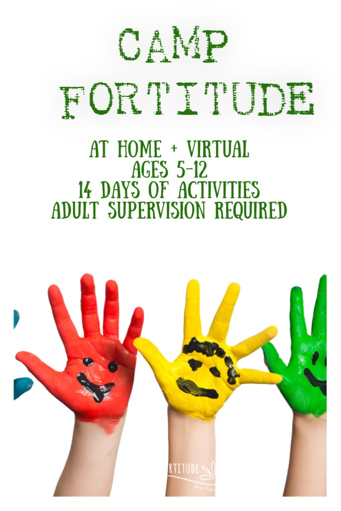 "Join Camp Fortitude - a ""virtual"" and online summer camp for your kids! This camp is for kids ages 5-12 and includes 14 days worth of activities, scavenger hunts, bucket lists, and more. Learn more register today!"