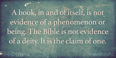 A book in and of itself is not evidence of a phenomenon or being. The Bible is not evidence of a deity. It is the claim of one.