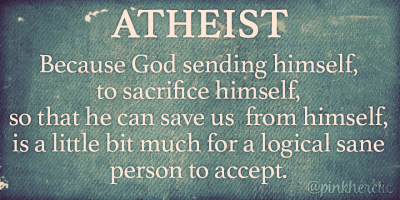 Atheist - because God sending himself to sacrifice himself to save us from himself is a little bit much for sane person to accept