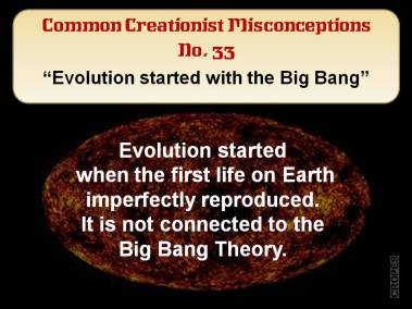 Evolution started with the big bang.