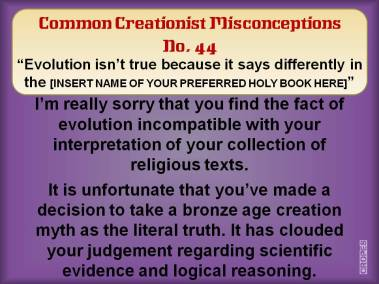 Evolution isn't true because it says different to [insert holy book here].