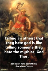 Telling Atheists they hate God is like telling someone they hate the mythical God Thor.