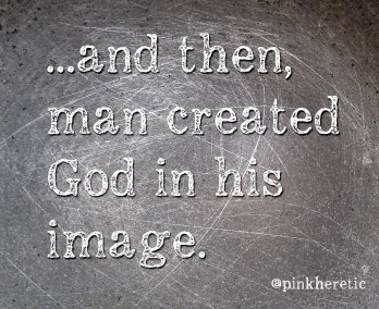 ...and then man created God in his image