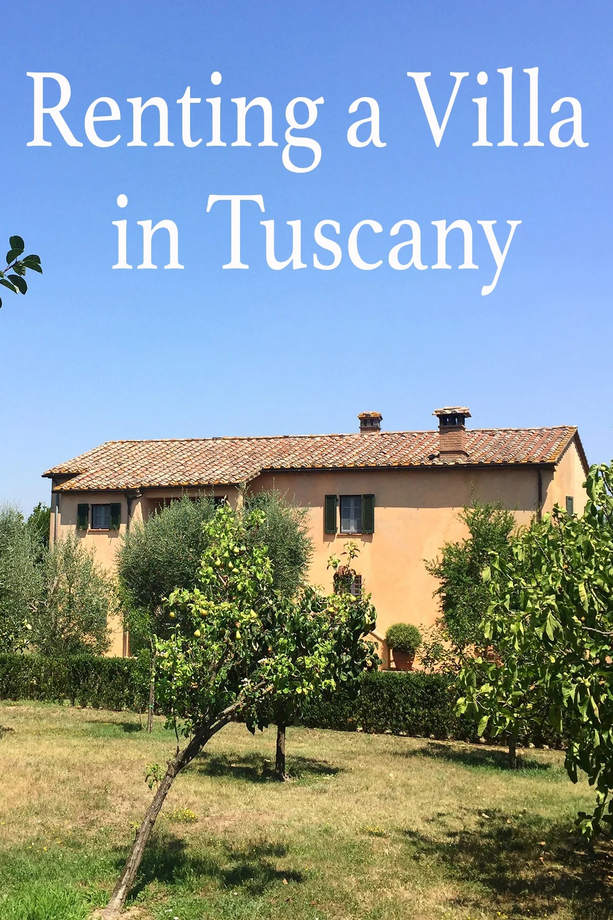 Tuscan Villa Rentals :  Our Experience Renting an Italian Villa and Villa Rental Tips