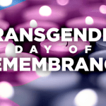 TRANSGENDER DAY of REMEMBRANCE #TDoR