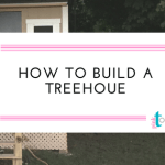 How To Build A Treehouse without Losing Your Mind