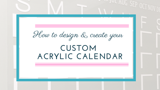 Design Your Custom Acrylic Calendar