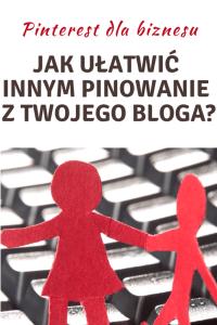 Jak ułatwić innym pinowanie z Twojego bloga?